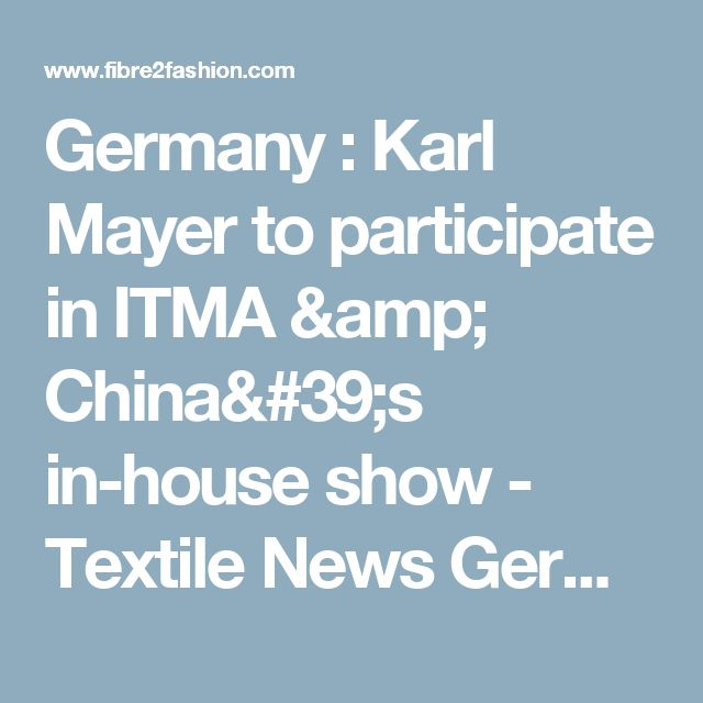 Germany : Karl Mayer to participate in ITMA & China's in-house show - Textile News Germany