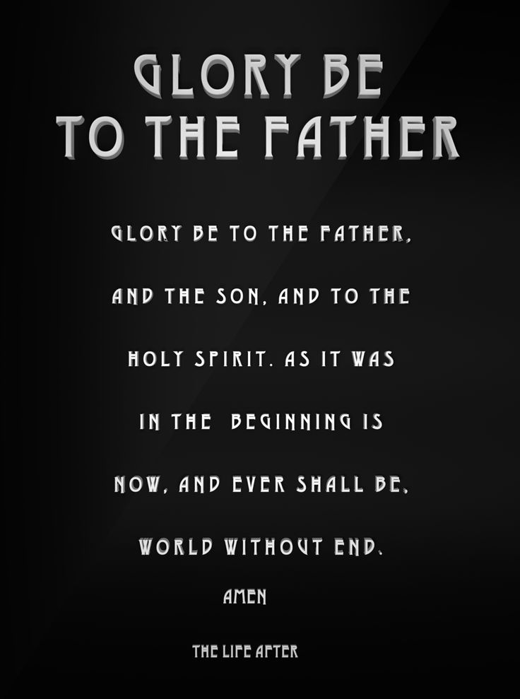 Glory Be To The Father…
