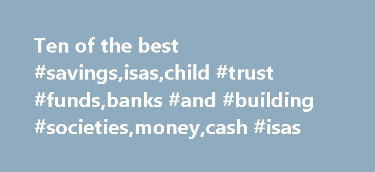 Ten of the best #savings,isas,child #trust #funds,banks #and #building #societies,money,cash #isas http://botswana.remmont.com/ten-of-the-best-savingsisaschild-trust-fundsbanks-and-building-societiesmoneycash-isas/  Ten of the best. savings accounts Ten of the best. savings accounts Wednesday 24 September 2008 00.01 BST First published on Wednesday 24 September 2008 00.01 BST Along with short sellers, savers have been among the few people to benefit from the credit crunch. As banks look to…