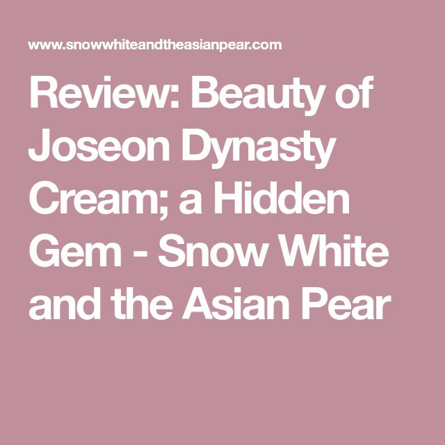 Review: Beauty of Joseon Dynasty Cream; a Hidden Gem - Snow White and the Asian Pear