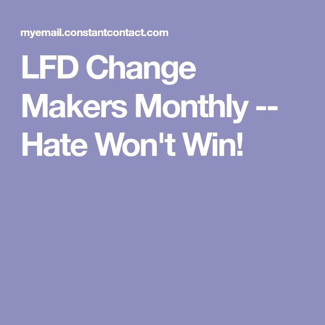 LFD Change Makers Monthly -- Hate Won't Win!