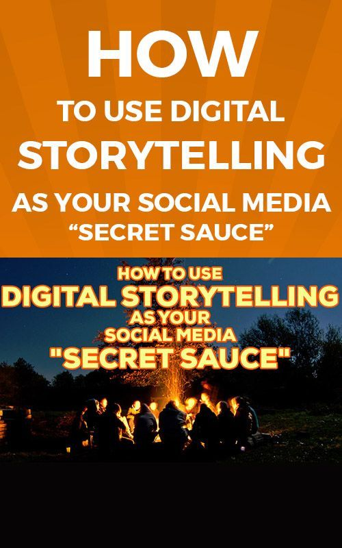 "How to Use Digital Storytelling as your Social Media ""Secret Sauce"" 
