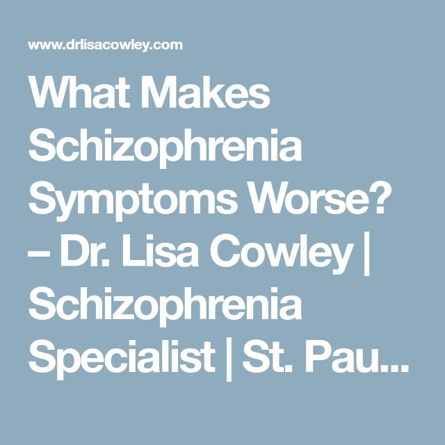 What Makes Schizophrenia Symptoms Worse? – Dr. Lisa Cowley | Schizophrenia Specialist | St. Paul, MN