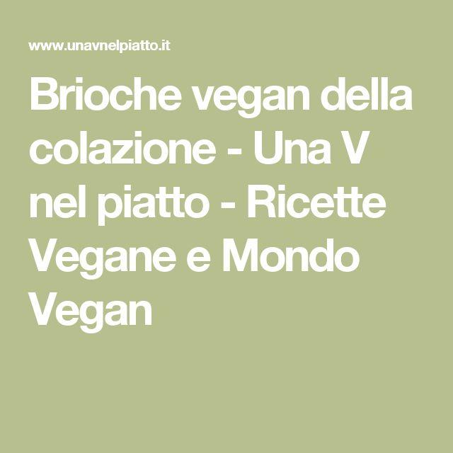 Brioche vegan della colazione - Una V nel piatto - Ricette Vegane e Mondo Vegan