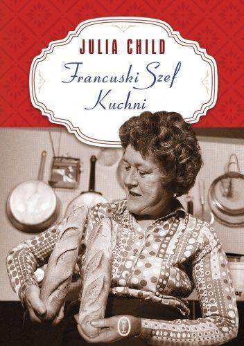 Francuski szef kuchni - Julia Child (189902) - Lubimyczytać.pl