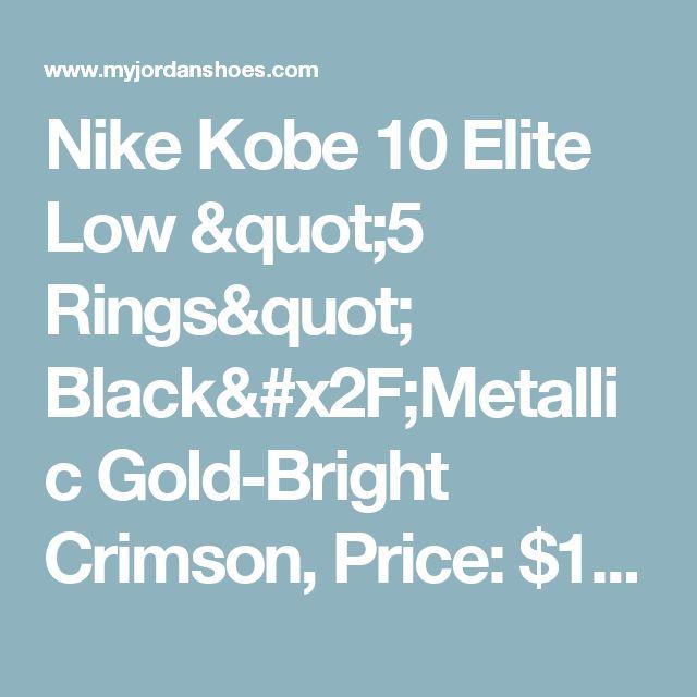 """Nike Kobe 10 Elite Low """"5 Rings"""" Black/Metallic Gold-Bright Crimson, Price: $173.00 - Jordan Shoes,Air Jordan,Air Jordan Shoes - MyJordanshoes.com"""