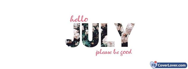 Hello July Please Be Good - cover photos for Facebook - Facebook cover photos - Facebook cover photo - cool images for Facebook profile - Facebook Covers - FBcoverlover.com/maker