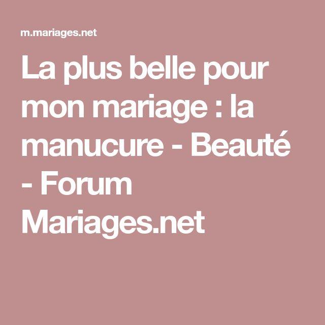 La plus belle pour mon mariage : la manucure - Beauté - Forum Mariages.net