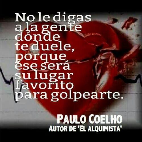 No le digas a nadie donde te duele... Paulo Coelho...