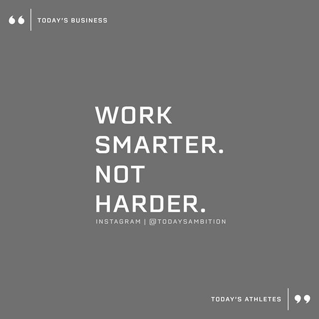You Can Work Hard But If You Don T Work Smart You Ll Work Hard For