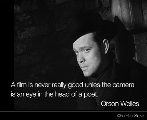 """""""A film is never really good unless the camera is an eye in the head of a poet"""""""