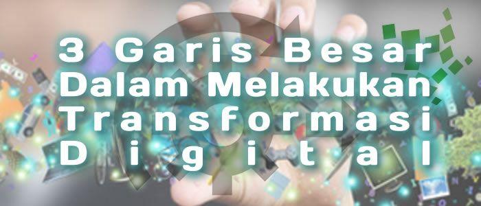 3 Garis Besar Dalam Melakukan Transformasi Digital