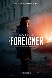 The Foreigner (2017) R Action, Thriller  7.5  A humble businessman with a buried past seeks justice when his daughter is killed in an act of terrorism. A cat-and-mouse conflict ensues with a government official, whose past may hold clues to the killers' identities.