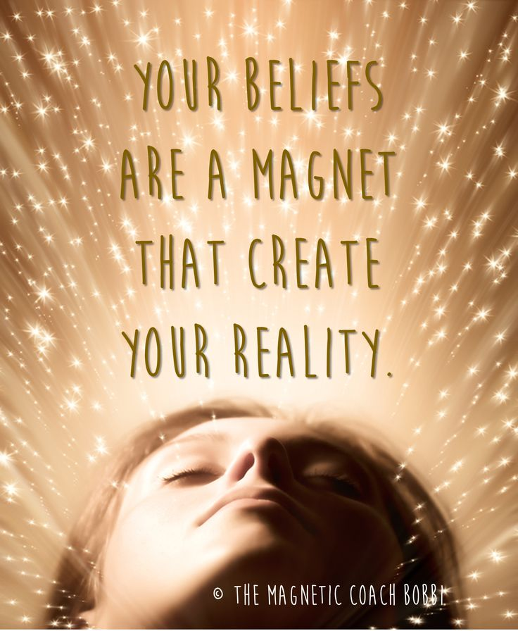 Your beliefs are a magnet that create your reality. © Coach Bobbi #womenwhowantmore #coachbobbi