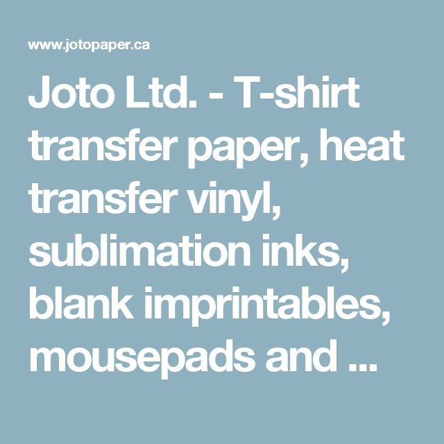 Joto Ltd. - T-shirt transfer paper, heat transfer vinyl, sublimation inks, blank imprintables, mousepads and mugs.