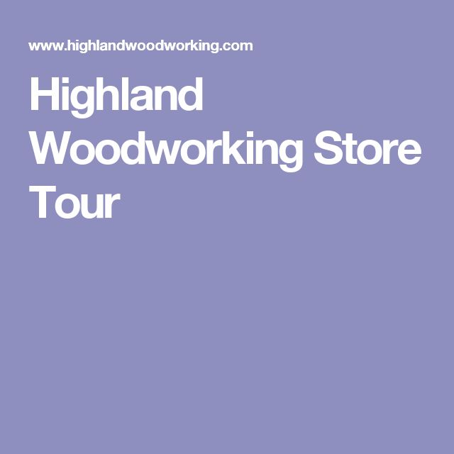 Highland Woodworking Store Tour