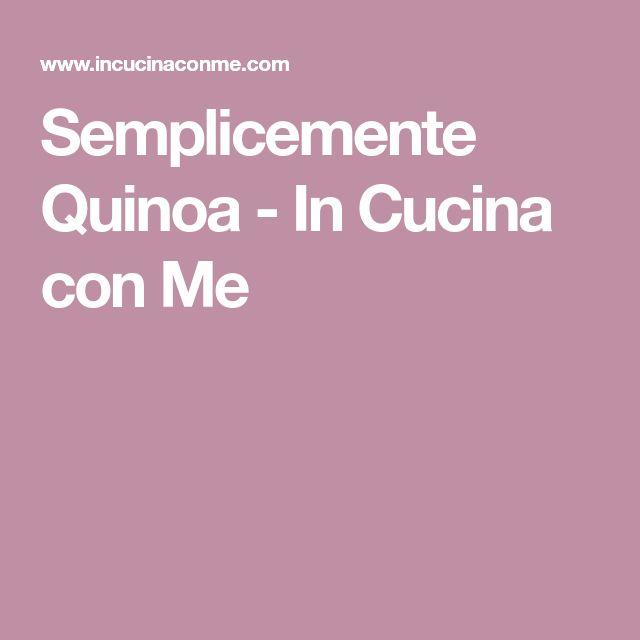 Semplicemente Quinoa - In Cucina con Me
