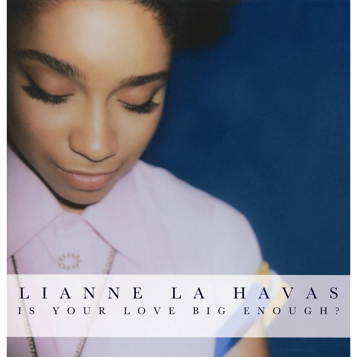Is You Love Big Enough? - Lianne La Havas    First listened on January 13