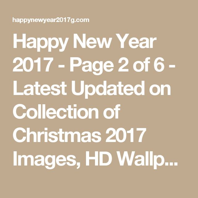 Happy New Year 2017 - Page 2 of 6 - Latest Updated on Collection of Christmas 2017 Images, HD Wallpapers, Pictures, Wishes, Greetings, Quotes, Poems.