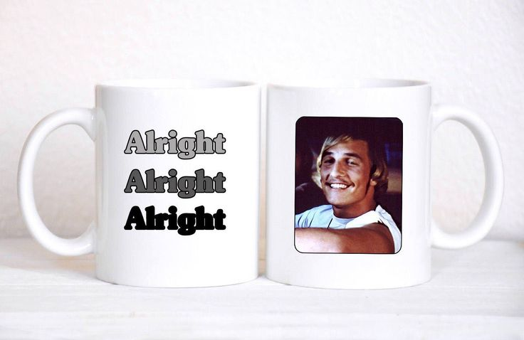 Alright Alright Alrigtht Mug, Matthew McConaughey Mug, Dazed and Confused, Funny Mug, 90s, David Wooderson, 90s Movies, Movie Quotes, Coffee by LoveYouMeanItShop on Etsy https://www.etsy.com/listing/538621317/alright-alright-alrigtht-mug-matthew