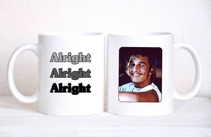 Alright Alright Alrigtht Mug, Matthew McConaughey Mug, Dazed and Confused, Funny Mug, 90s, David Wooderson, 90s Movies, Movie Quotes, Coffee by LoveYouMeanItShop on Etsy https://www.etsy.com/listing/538621317/alright-alright-alrigtht-mug-matthew