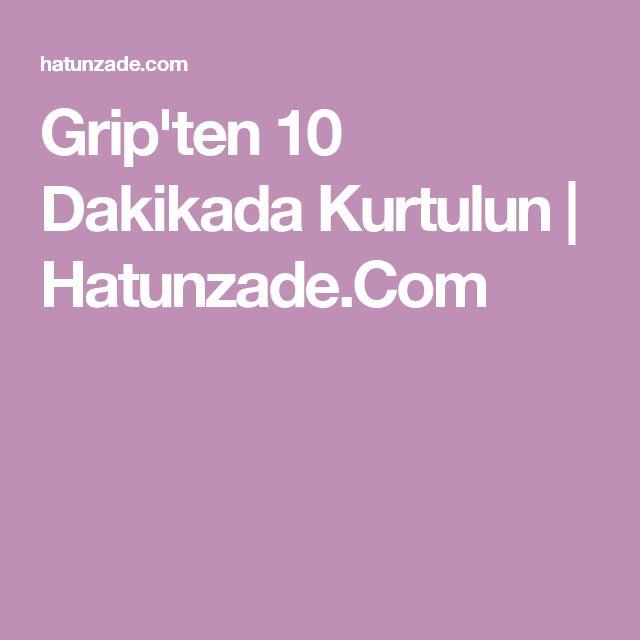 Grip'ten 10 Dakikada Kurtulun | Hatunzade.Com