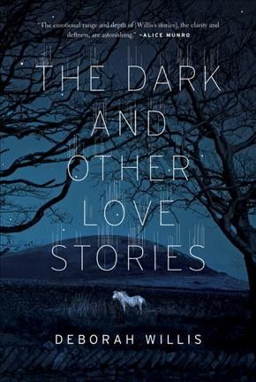 The Dark and Other Love Stories by Deborah Willis. #ForestofReading
