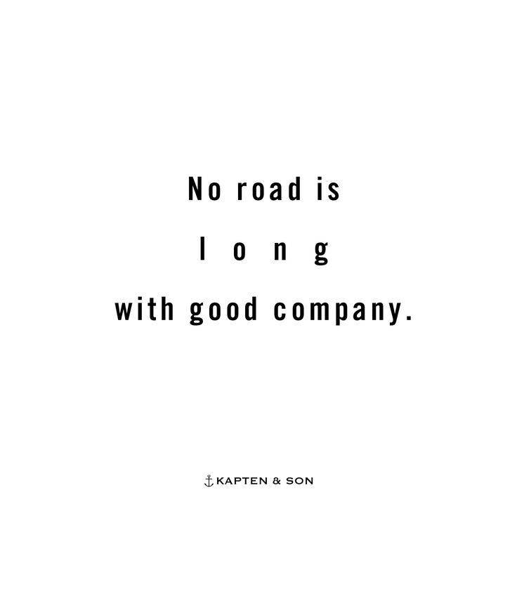 No road is l o n g with good company. | quote