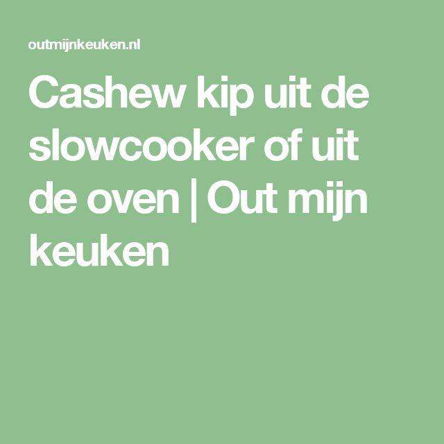 Cashew kip uit de slowcooker of uit de oven | Out mijn keuken