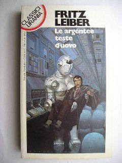 """Il romanzo """"Le argentee teste d'uovo"""" (""""The Silver Eggheads"""") di Fritz Leiber è stato pubblicato per la prima volta nel 1963. In Italia è stato pubblicato dalla Casa Editrice La Tribuna nel n. 4 della collana """"Science Fiction Book Club"""" e da Mondadori nel n. 126 della collana """"Classici Urania"""". Immagine di copertina di Vicente Segrelles per l'edizione """"Classici Urania"""". Clicca per leggere la recensione di questo romanzo!"""