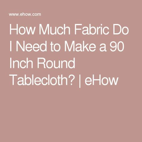 How Much Fabric Do I Need To Make A 90 Inch Round Tablecloth?