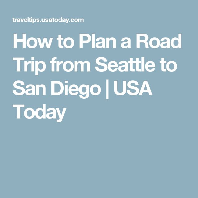 How to Plan a Road Trip from Seattle to San Diego | USA Today