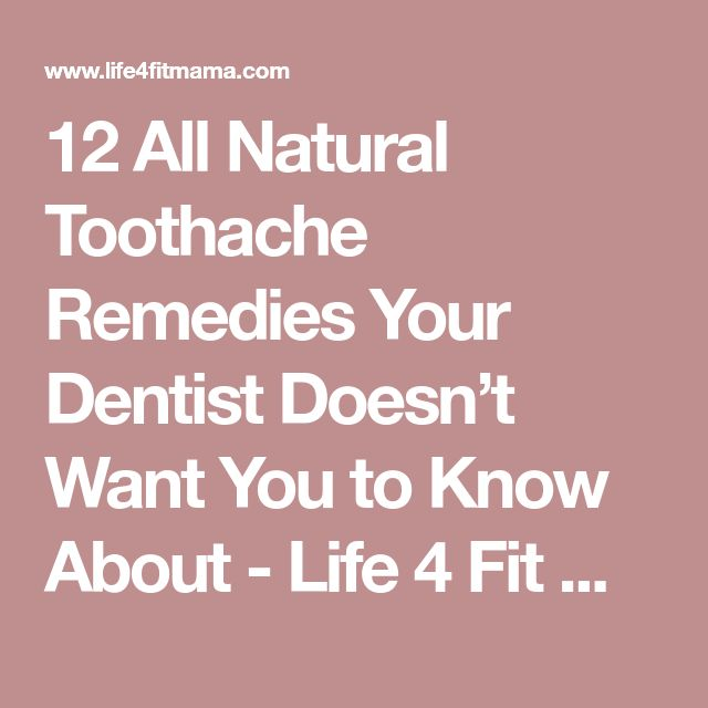 12 All Natural Toothache Remedies Your Dentist Doesn't Want You to Know About - Life 4 Fit Mama