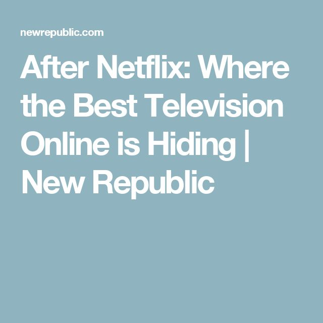 After Netflix: Where the Best Television Online is Hiding | New Republic