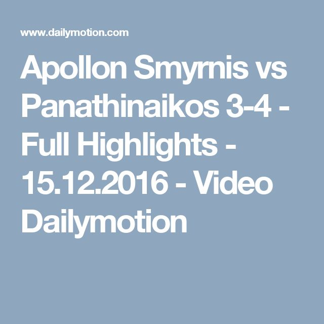 Apollon Smyrnis vs Panathinaikos 3-4 - Full Highlights - 15.12.2016 - Video Dailymotion