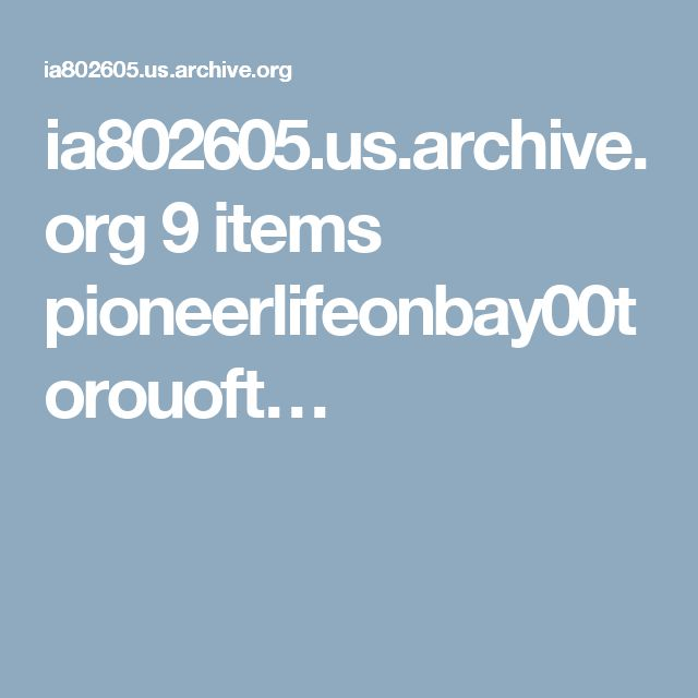 ia802605.us.archive.org 9 items pioneerlifeonbay00torouoft…