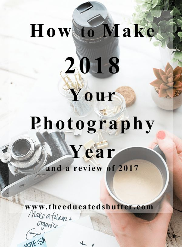 2018 is finally here! Are you ready to make it your photographer year? Check out my tips on how to do that and review 2017 with me! You've got this. This is your year! | The Educated Shutter
