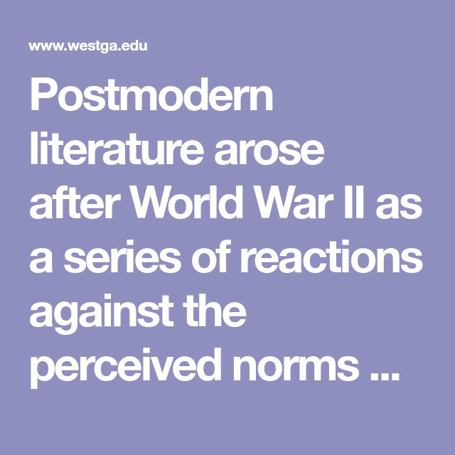 Postmodern literature arose after World War II as a series of reactions against the perceived norms of modernist literature