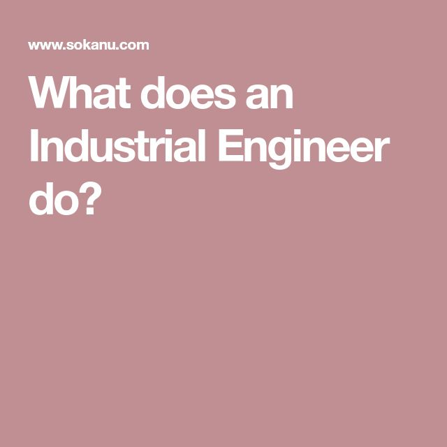 What does an Industrial Engineer do?