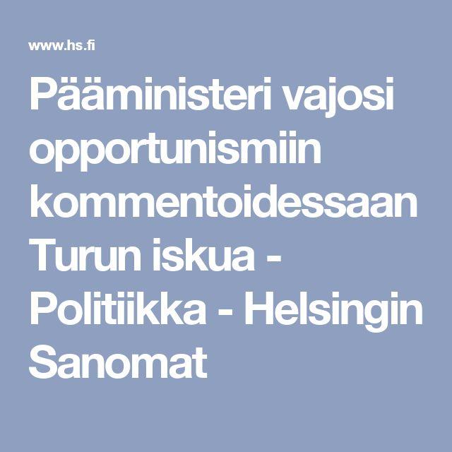 Pääministeri vajosi opportunismiin kommentoidessaan Turun iskua - Politiikka - Helsingin Sanomat