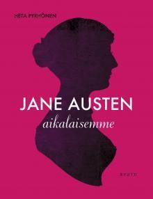 Heta Pyrhönen: Jane Austen aikalaisemme.
