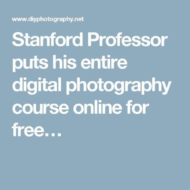 Stanford Professor puts his entire digital photography course online for free…