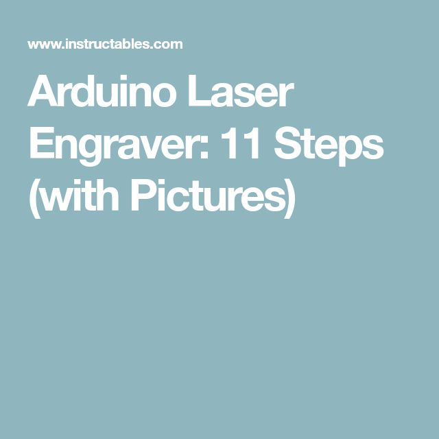 Arduino Laser Engraver: 11 Steps (with Pictures)