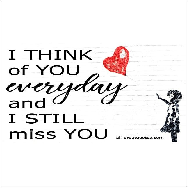 I Think Of You Everyday And I Still Miss You All Greatquotes Com Grieflossquotes I Miss You Dad Miss You Daddy Friendship Quotes Funny