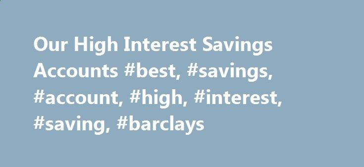 Our High Interest Savings Accounts #best, #savings, #account, #high, #interest, #saving, #barclays philadelphia.remm... Updated cookies policy – you'll see this message only once. Barclays uses cookies on this website. They help us to know a little bit about you and how you use our website, which improves the browsing experience and marketing – both for you and for others. They are stored locally on your computer or mobile device. To accept cookies continue browsing as normal. Or go to...