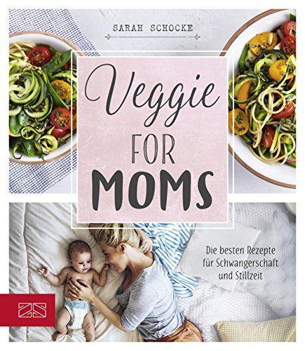 Veggie for Moms: Die besten vegetarischen Rezepte für Schwangerschaft und Stillzeit von Sarah Schocke, Zabert Sandmann Verlag 2017, ISBN-13: 978-3898836449