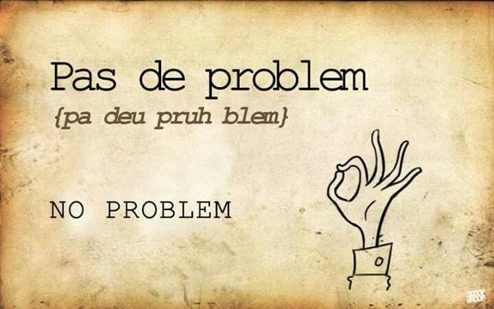 Pas de problem