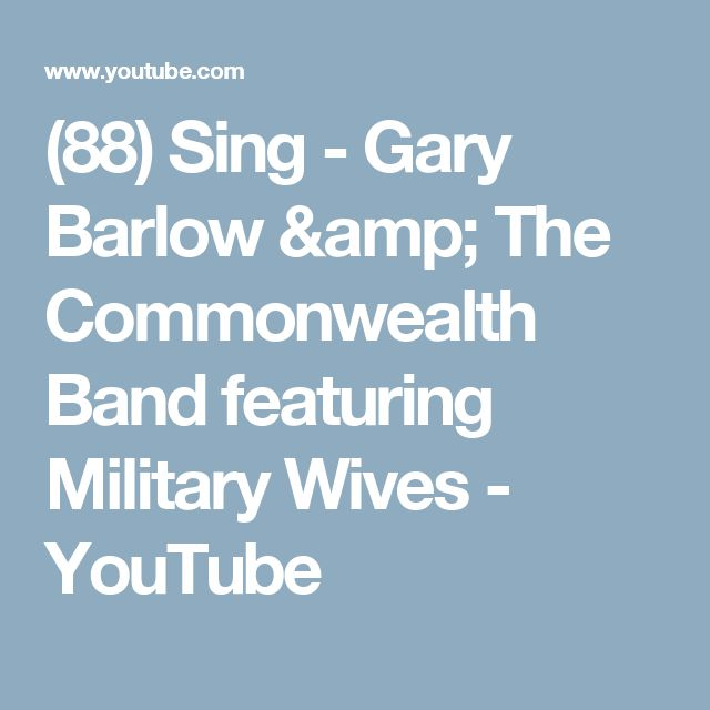 (88) Sing - Gary Barlow & The Commonwealth Band featuring Military Wives - YouTube