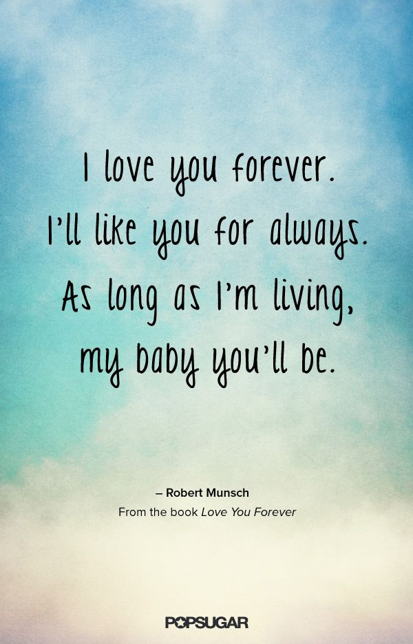 I Love You Forever.... My favorite memory with my mom was always reading this book. She said this to me every night before bed till I was 15