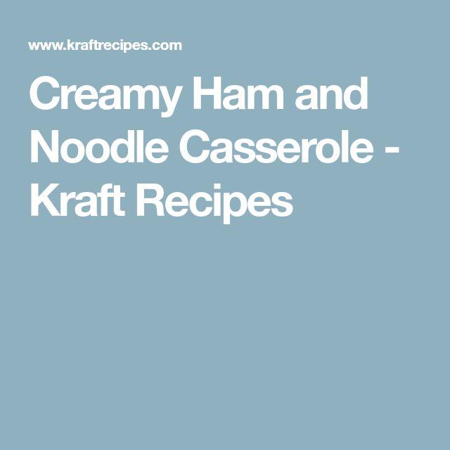 Creamy Ham and Noodle Casserole - Kraft Recipes